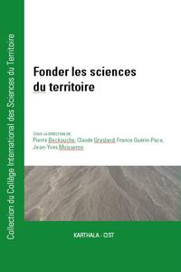 """Pierre Beckouche, Claude Grasland, France Guérin-Pace & Jean-Yves Moisseron (dir.), Fonder les sciences du territoires, """"Collection du CIST"""", Karthala, 2012"""