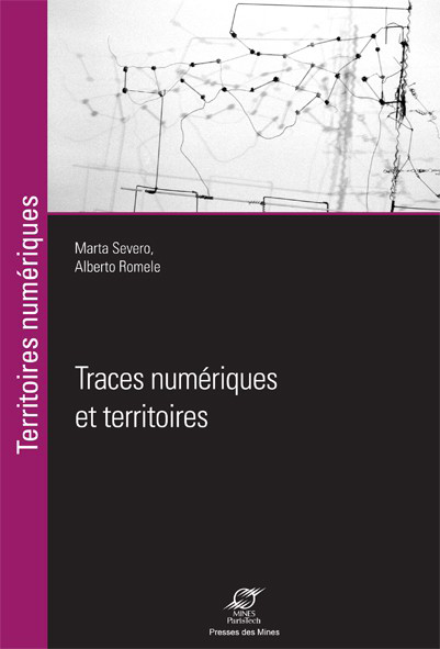 Marta Severo & Alberto Romele (dir.), Traces numériques et territoires, Presses des mines, 2015