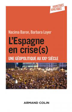 Nacima Baron & Barbara Loyer, L Espagne en crise(s). Une géopolitique au XXIe siècle, Armand Colin, 2015