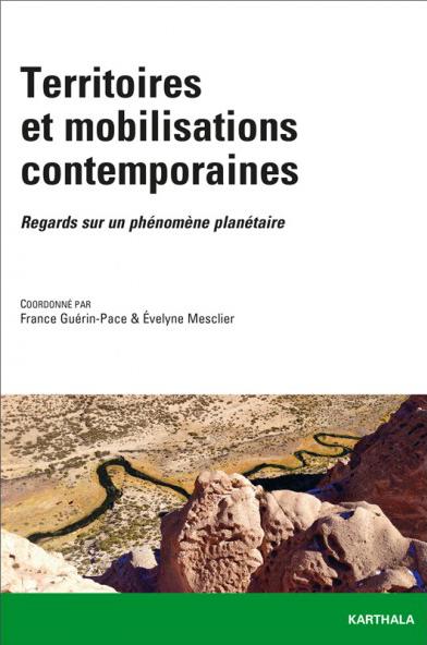 Territoires et mobilisations contemporaines. Regards sur un phénomène planétaire, France Guérin-Pace & Évelyne Mesclier (coord.), Collection du CIST, Karthala, 2016
