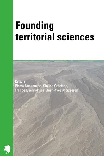 Pierre Beckouche, Claude Grasland, France Guérin-Pace & Jean-Yves Moisseron (dir.), Founding Territorial Sciences, CIST, 2016